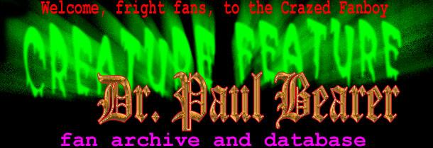The Dr  Paul Bearer/Creature Feature Database -- A Crazed